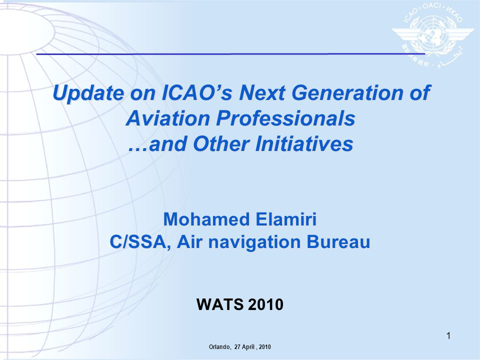 Update on ICAO's Next Generation of Aviation Professionals …and Other Initiatives Mohamed Elamiri C/SSA, Air navigation Bureau