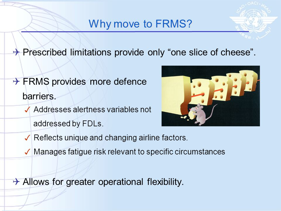 Why move to FRMS Prescribed limitations provide only one slice of cheese . FRMS provides more defence.