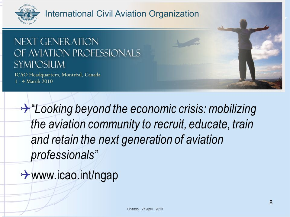 Looking beyond the economic crisis: mobilizing the aviation community to recruit, educate, train and retain the next generation of aviation professionals