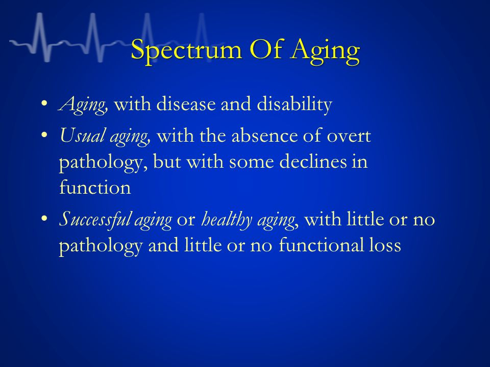 Spectrum Of Aging Aging, with disease and disability