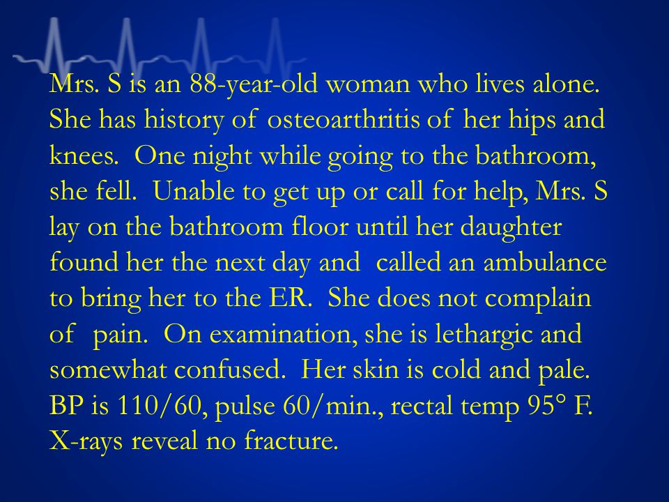 Mrs. S is an 88-year-old woman who lives alone