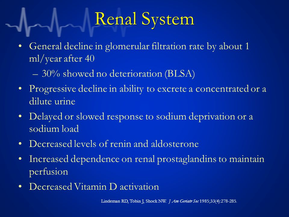 Renal System General decline in glomerular filtration rate by about 1 ml/year after 40. 30% showed no deterioration (BLSA)