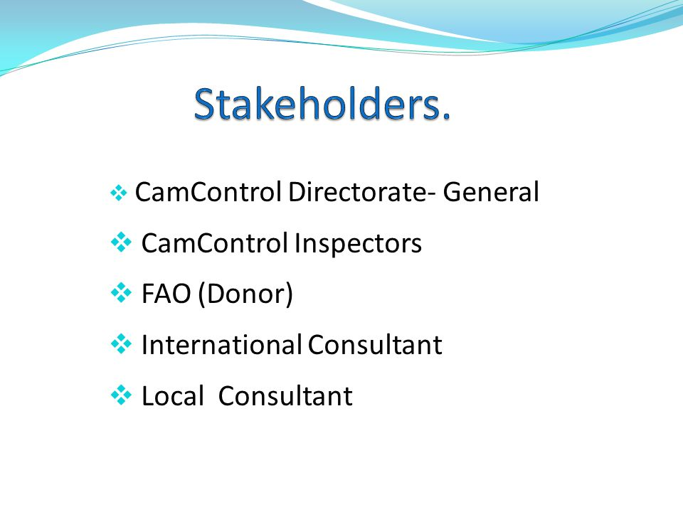 Stakeholders. CamControl Inspectors FAO (Donor)