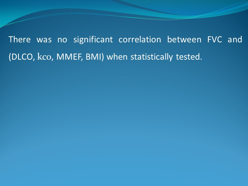 There was no significant correlation between FVC and (DLCO, kco, MMEF, BMI) when statistically tested.