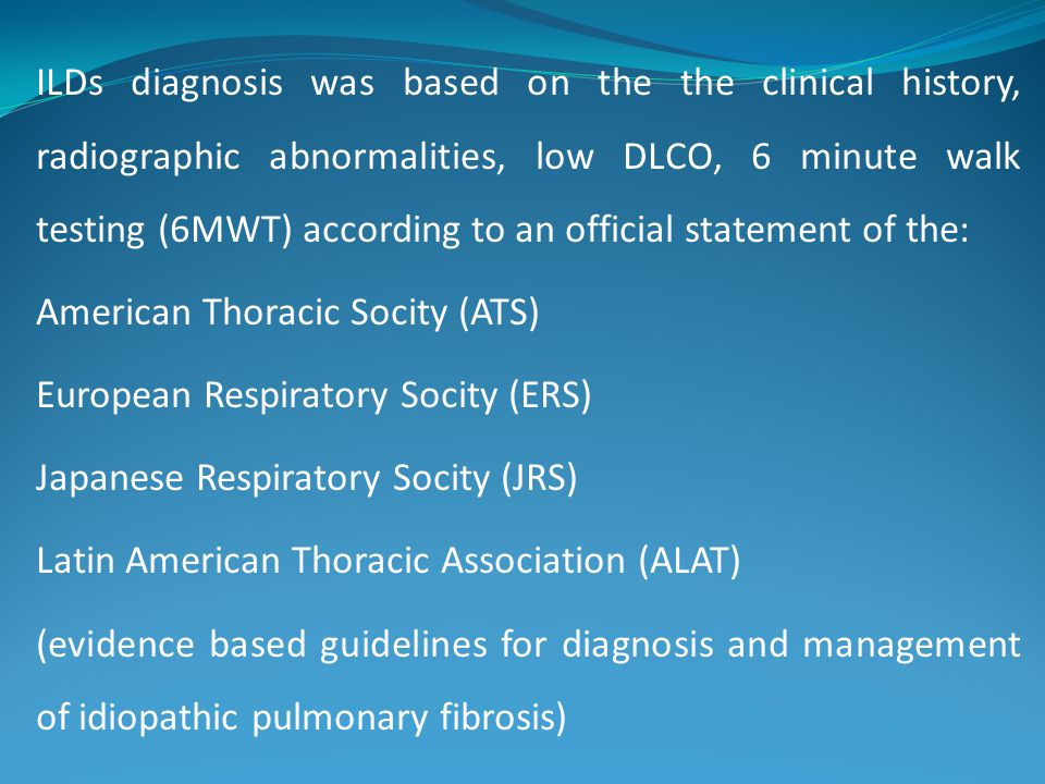 ILDs diagnosis was based on the the clinical history, radiographic abnormalities, low DLCO, 6 minute walk testing (6MWT) according to an official statement of the: