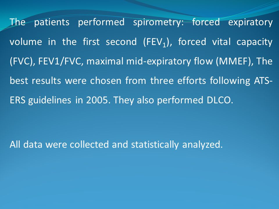 The patients performed spirometry: forced expiratory volume in the first second (FEV1), forced vital capacity (FVC), FEV1/FVC, maximal mid-expiratory flow (MMEF), The best results were chosen from three efforts following ATS-ERS guidelines in 2005. They also performed DLCO.