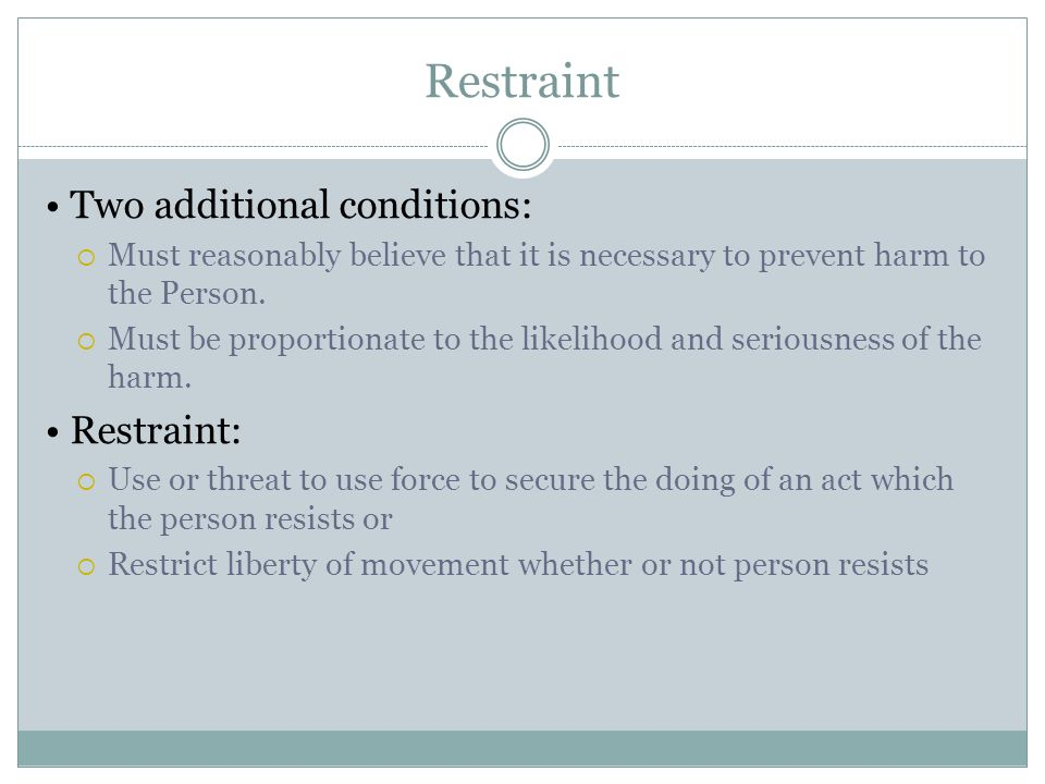 Restraint • Two additional conditions: • Restraint: