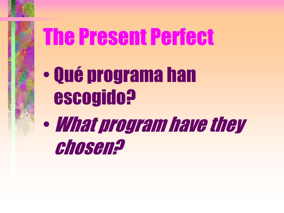 The Present Perfect Qué programa han escogido