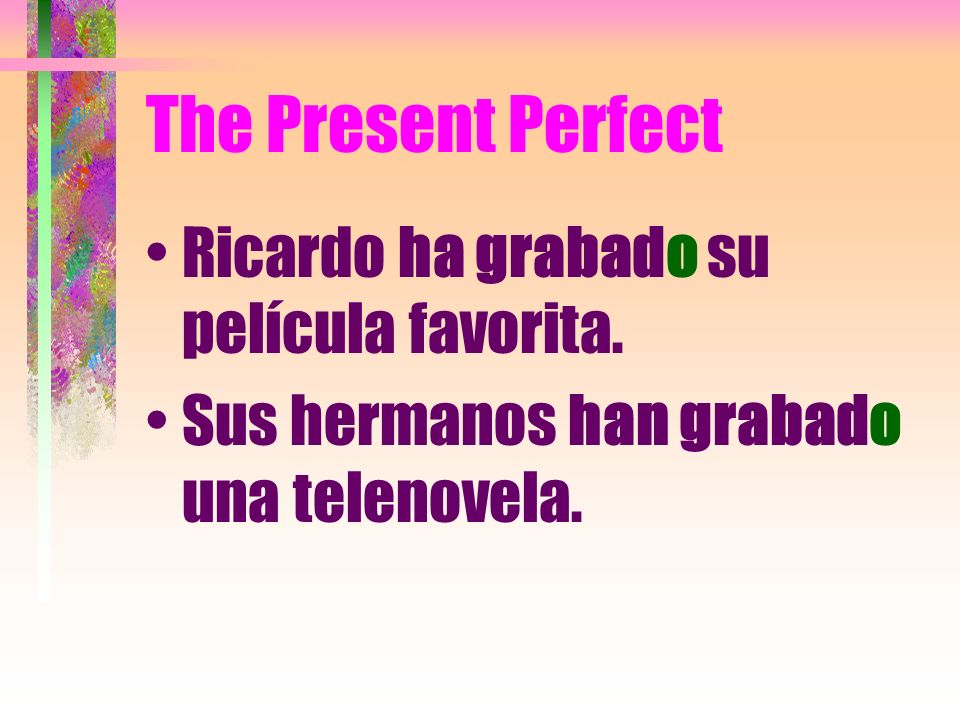 The Present Perfect Ricardo ha grabado su película favorita.
