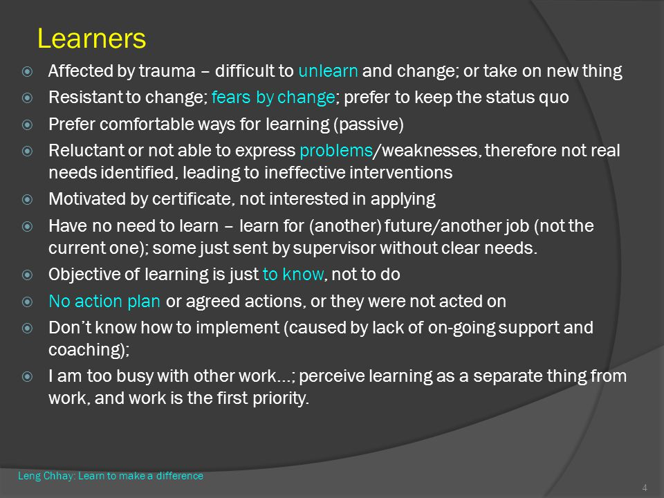 Learners Affected by trauma – difficult to unlearn and change; or take on new thing.