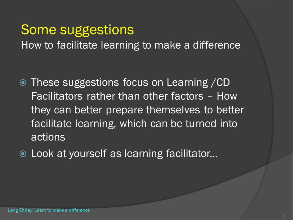 Some suggestions How to facilitate learning to make a difference