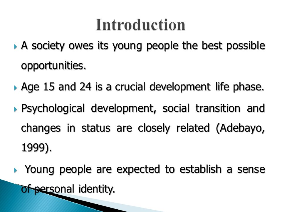 Introduction A society owes its young people the best possible opportunities. Age 15 and 24 is a crucial development life phase.