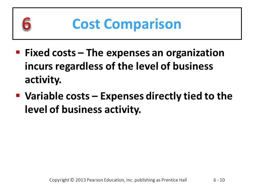 Cost Comparison Fixed costs – The expenses an organization incurs regardless of the level of business activity.
