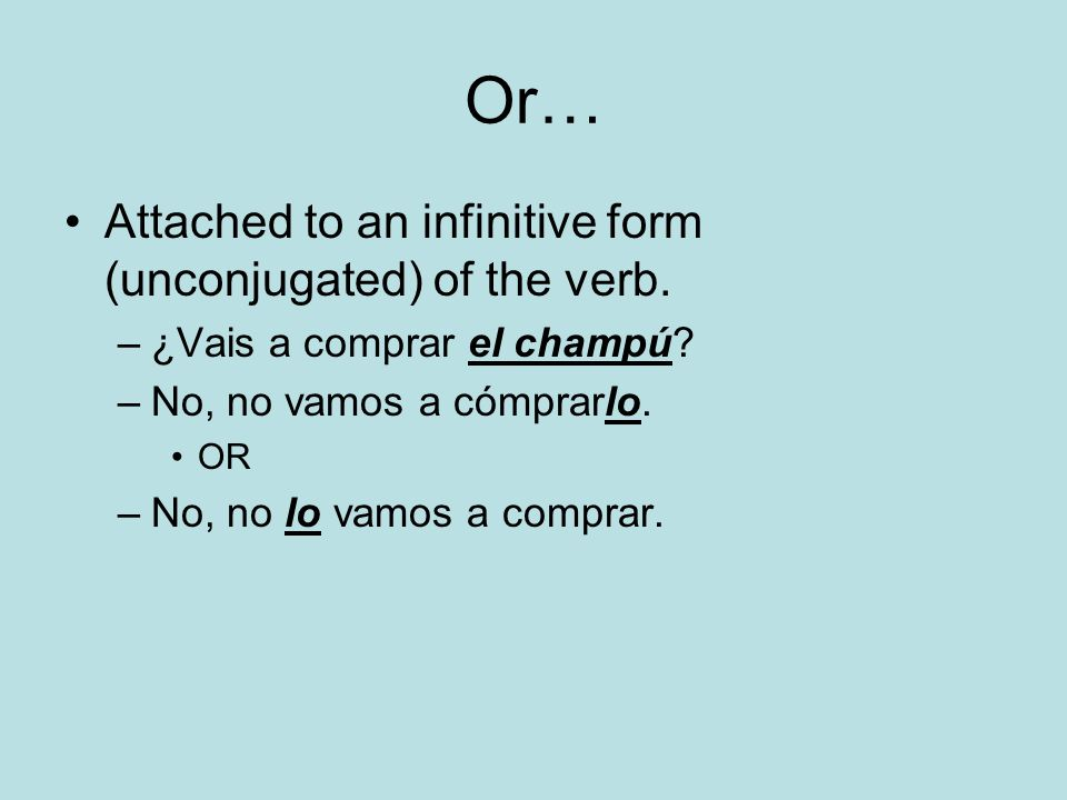 Or… Attached to an infinitive form (unconjugated) of the verb.