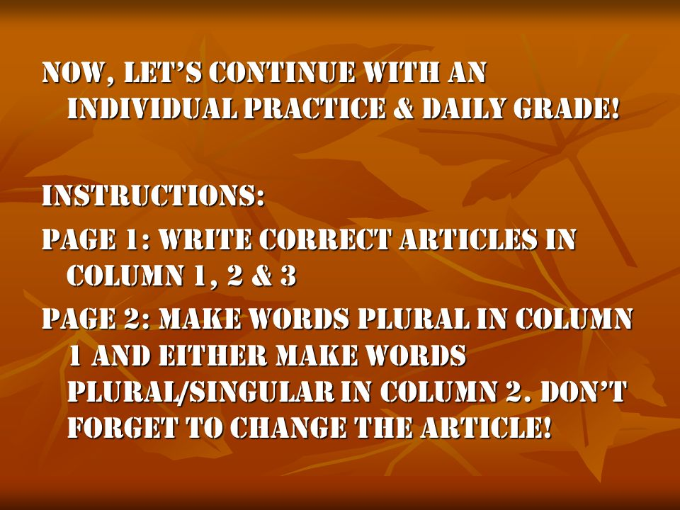 Now, let's continue with an individual practice & daily grade!