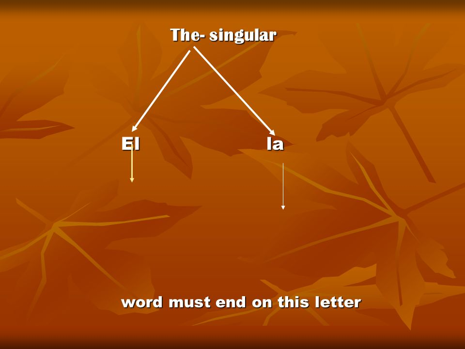 The- singular El la word must end on this letter