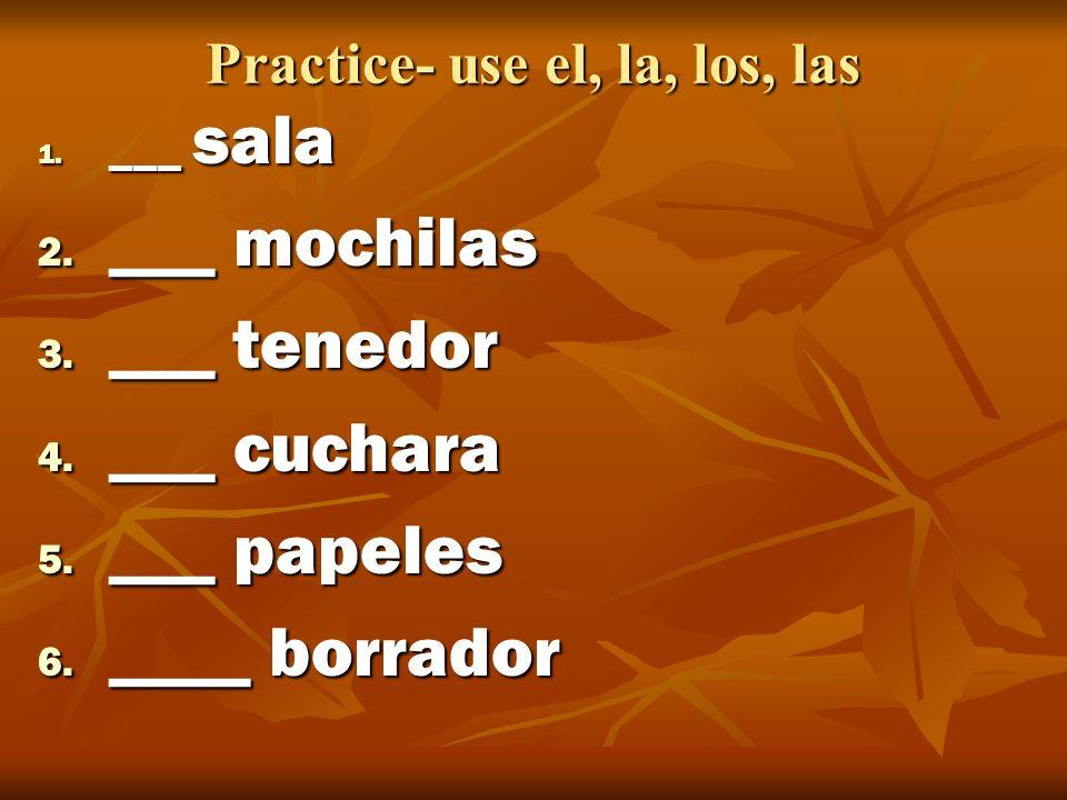 Practice- use el, la, los, las