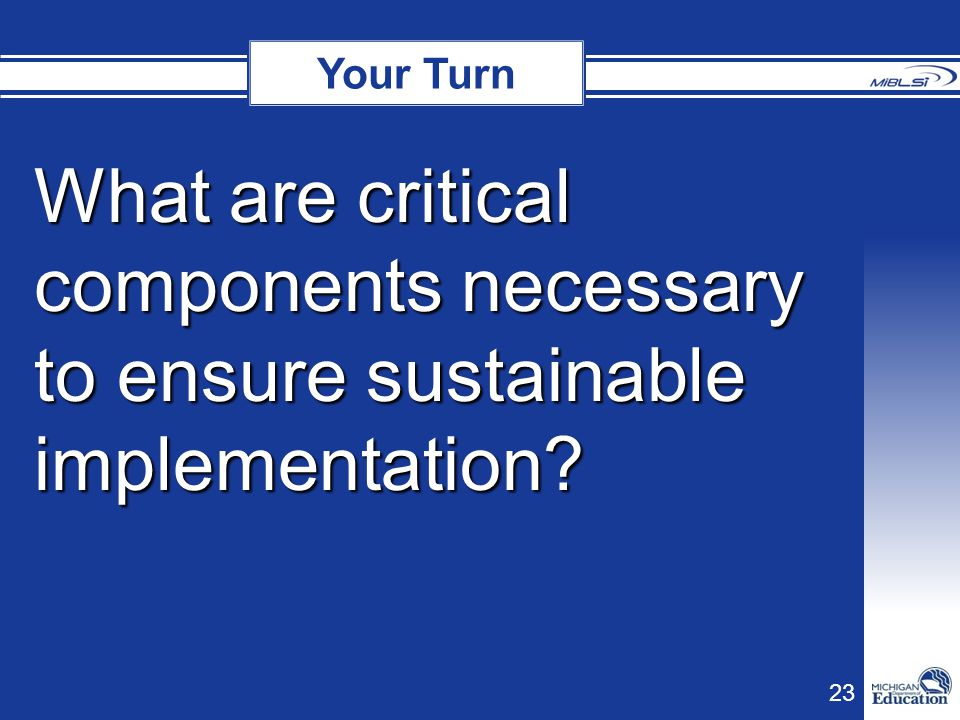 Your Turn Your Turn What are critical components necessary to ensure sustainable implementation