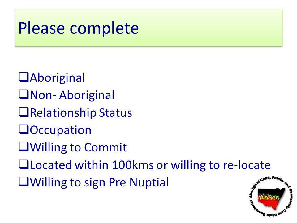 Please complete Aboriginal Non- Aboriginal Relationship Status