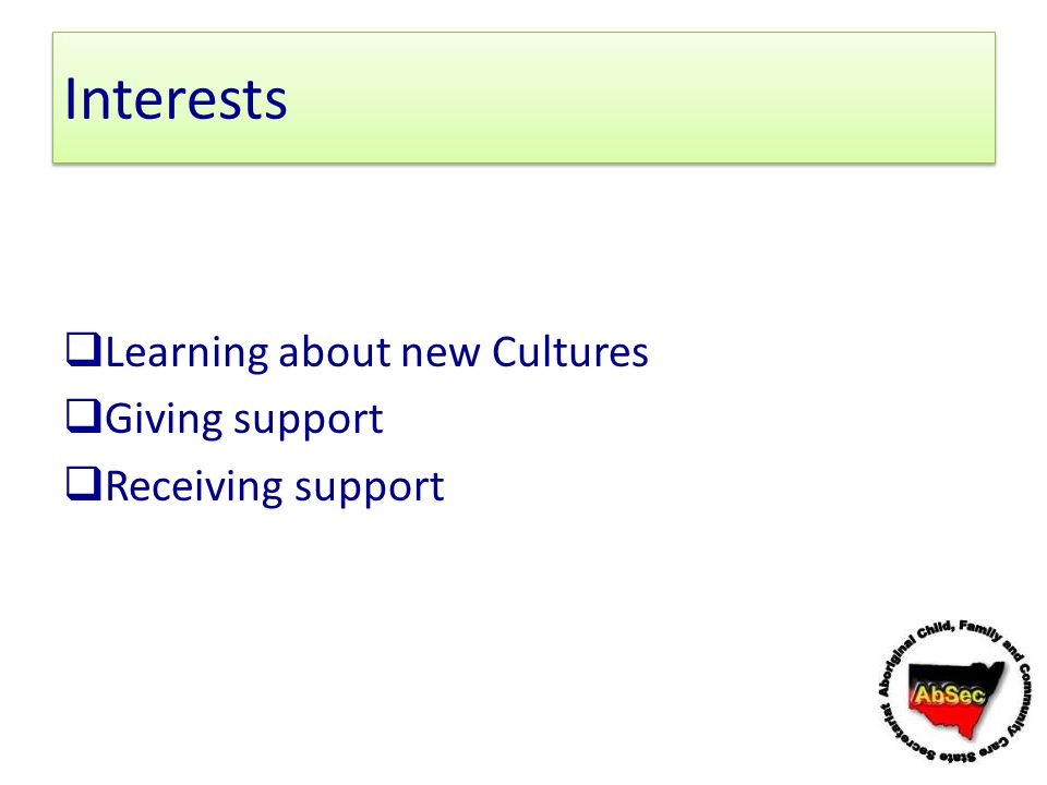 Interests Learning about new Cultures Giving support Receiving support