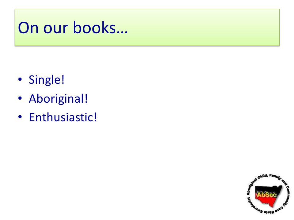 On our books… Single! Aboriginal! Enthusiastic!