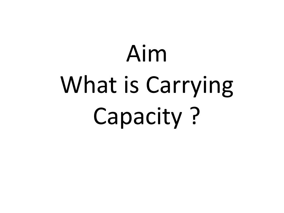 Aim What is Carrying Capacity