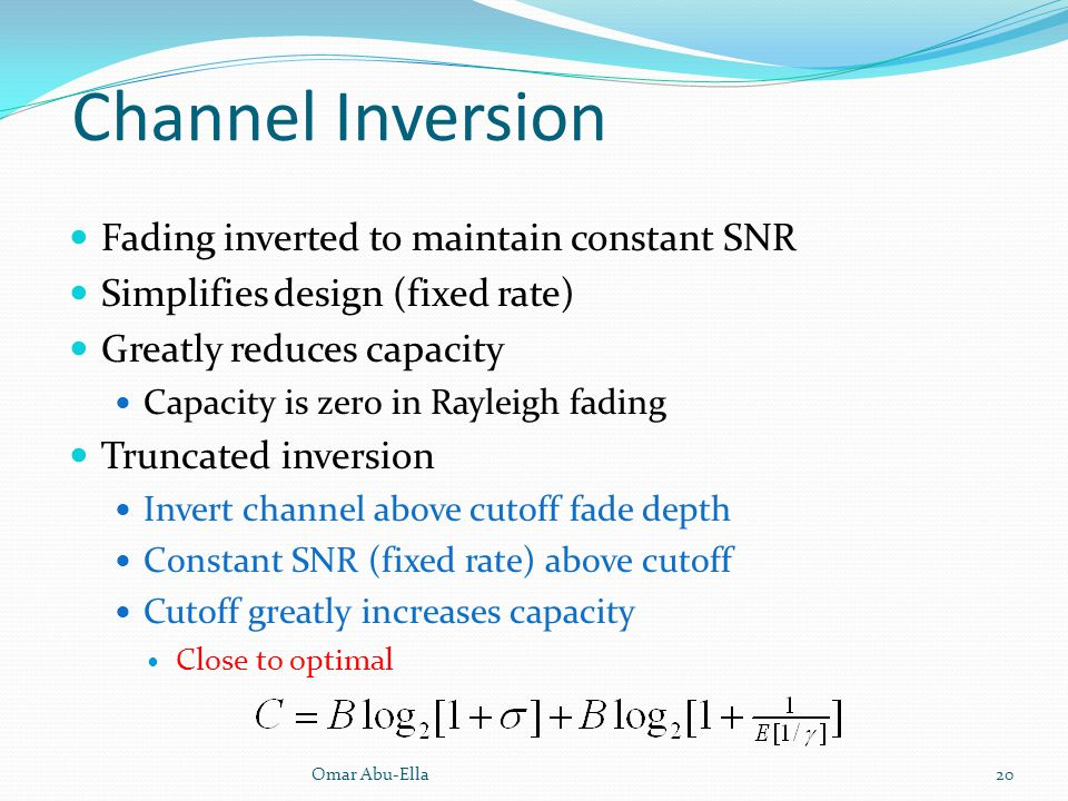 Channel Inversion Fading inverted to maintain constant SNR