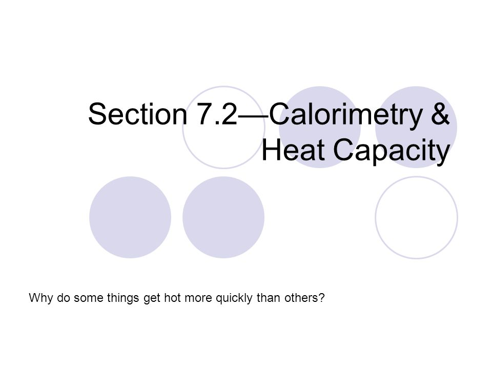 Section 7.2—Calorimetry & Heat Capacity