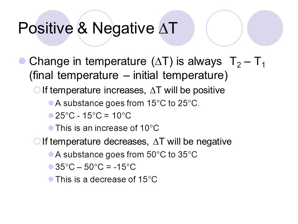 Positive & Negative DT Change in temperature (DT) is always T2 – T1 (final temperature – initial temperature)