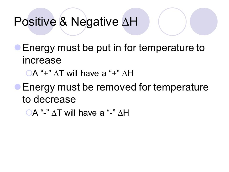 Positive & Negative DH Energy must be put in for temperature to increase. A + DT will have a + DH.