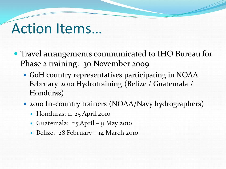 Action Items… Travel arrangements communicated to IHO Bureau for Phase 2 training: 30 November 2009.