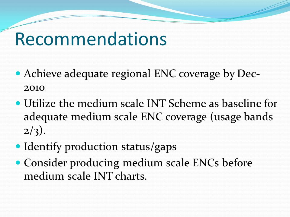 Recommendations Achieve adequate regional ENC coverage by Dec-2010