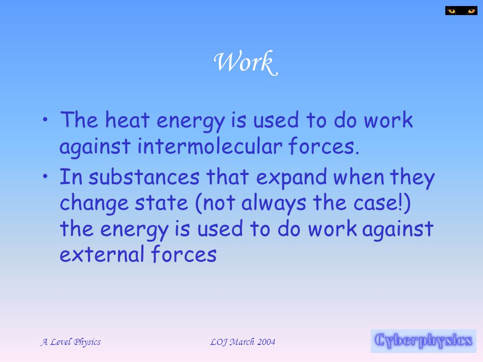 Work The heat energy is used to do work against intermolecular forces.