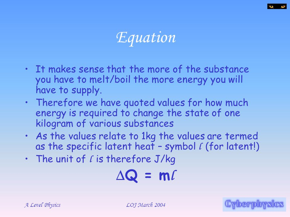 Equation It makes sense that the more of the substance you have to melt/boil the more energy you will have to supply.