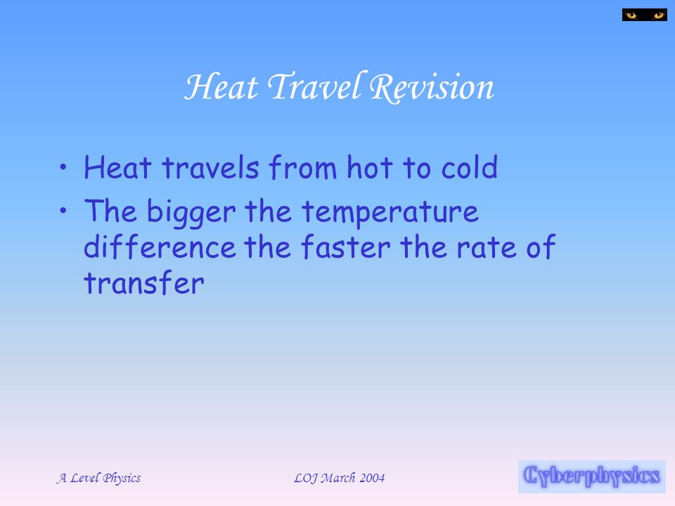 Heat Travel Revision Heat travels from hot to cold