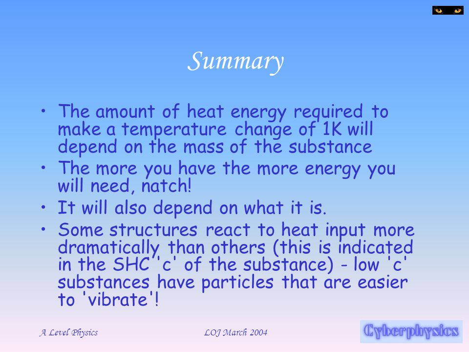 Summary The amount of heat energy required to make a temperature change of 1K will depend on the mass of the substance.