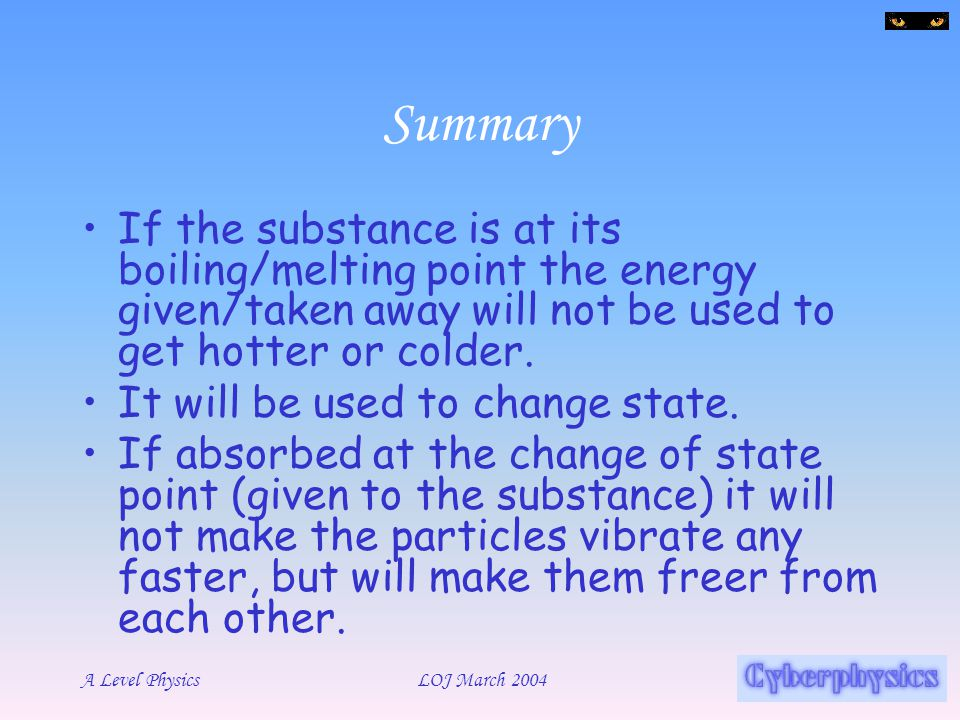 Summary If the substance is at its boiling/melting point the energy given/taken away will not be used to get hotter or colder.