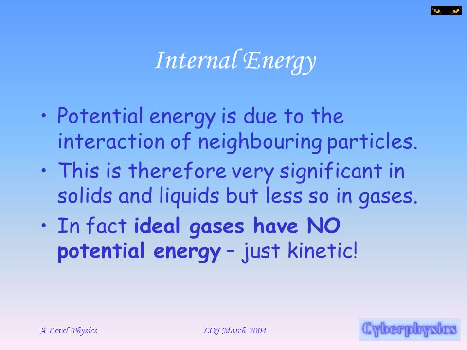 Internal Energy Potential energy is due to the interaction of neighbouring particles.