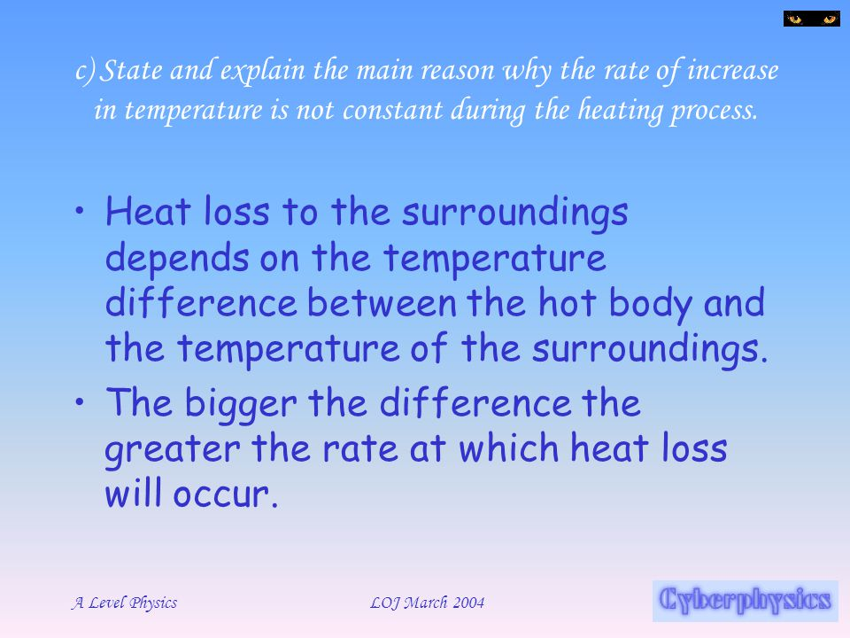 c) State and explain the main reason why the rate of increase in temperature is not constant during the heating process.