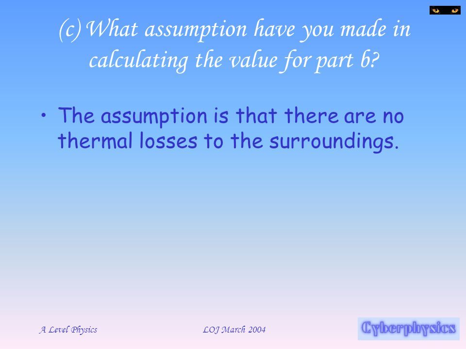 (c) What assumption have you made in calculating the value for part b