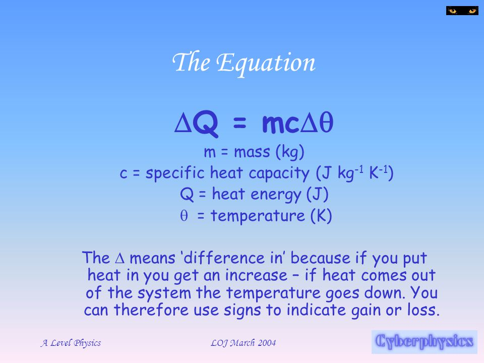 c = specific heat capacity (J kg-1 K-1)