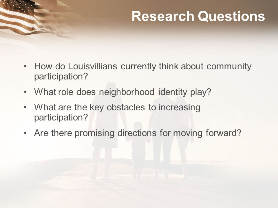 Research Questions How do Louisvillians currently think about community participation What role does neighborhood identity play