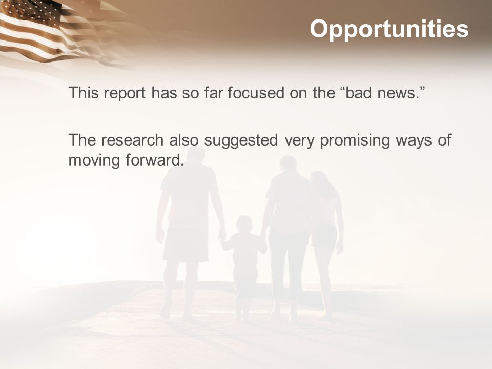 Opportunities This report has so far focused on the bad news.