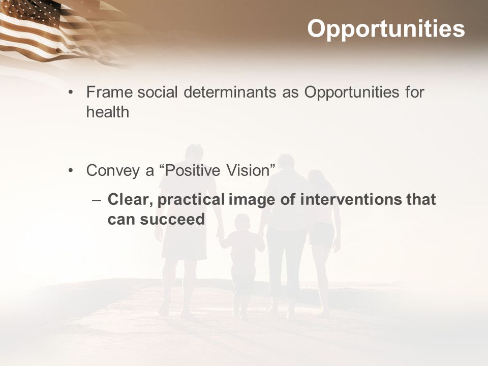 Opportunities Frame social determinants as Opportunities for health