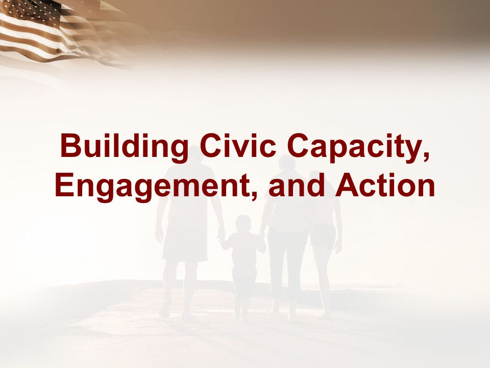 Building Civic Capacity, Engagement, and Action