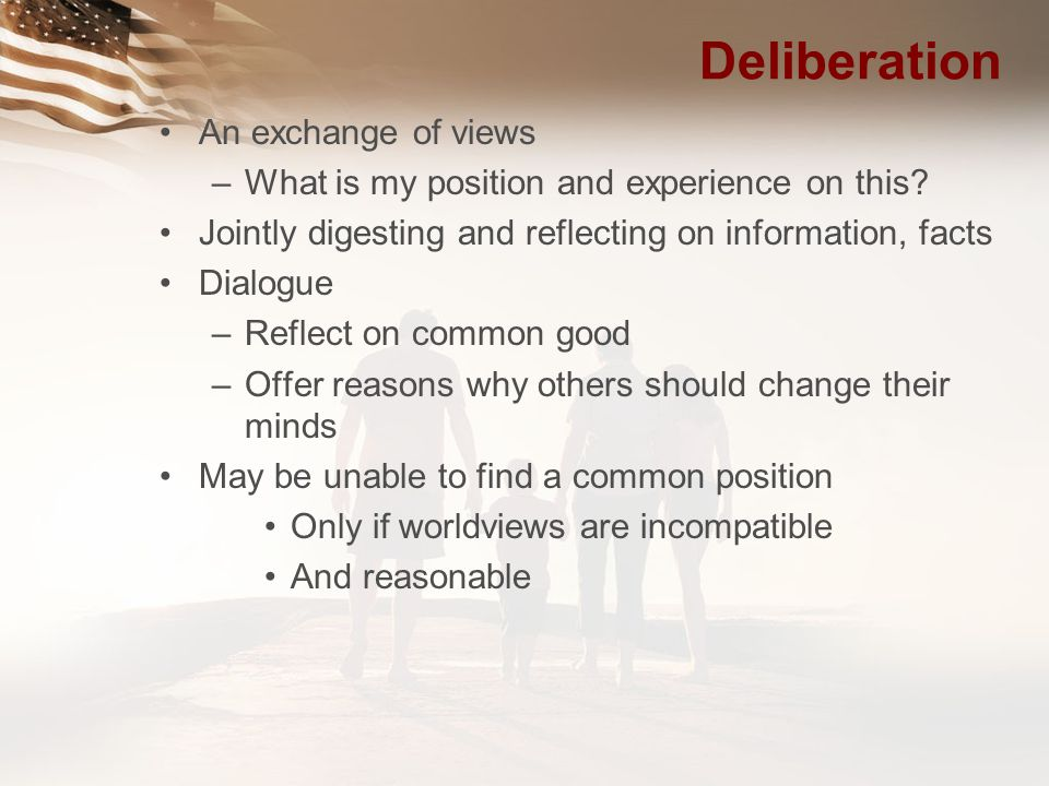 Deliberation An exchange of views