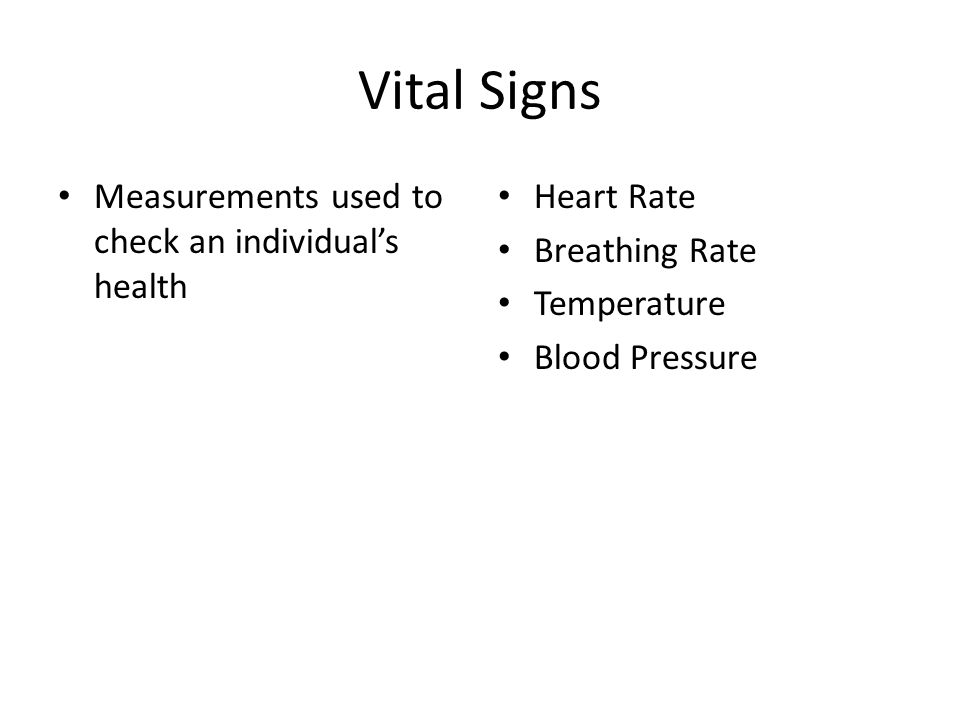 Vital Signs Measurements used to check an individual's health