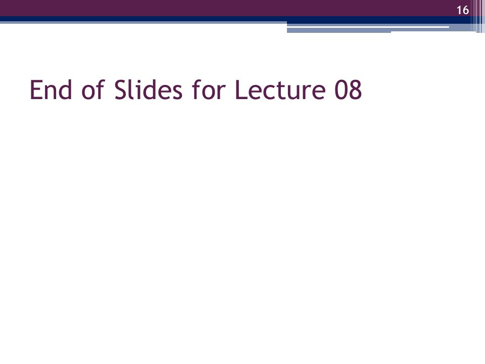 End of Slides for Lecture 08