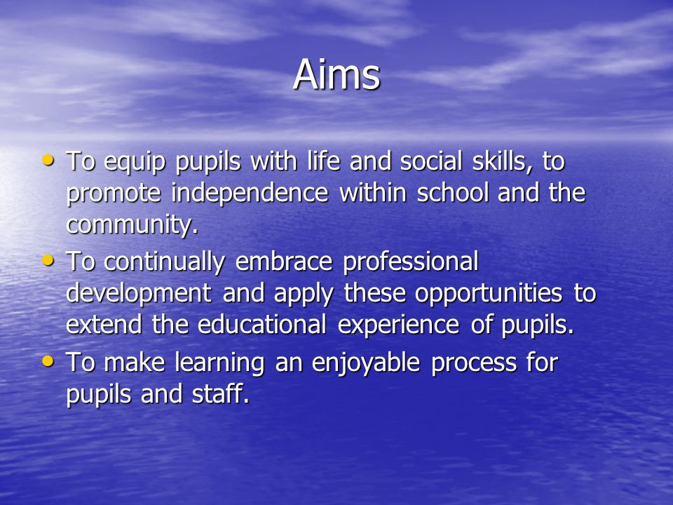 Aims To equip pupils with life and social skills, to promote independence within school and the community.