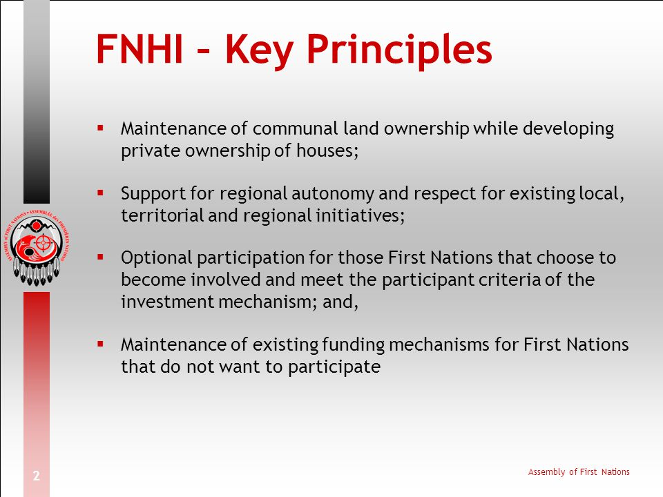 FNHI – Key Principles Maintenance of communal land ownership while developing private ownership of houses;
